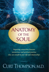 Curt Thompson: Anatomy of the Soul: Surprising Connections between Neuroscience and Spiritual Practices That Can Transform Your Life and Relationships