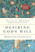 David G. Benner: Desiring God's Will: Aligning Our Hearts with the Heart of God (Spiritual Journey)