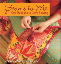 Anna Maria Horner: Seams to Me: 24 New Reasons to Love Sewing