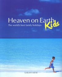 Sarah Siese: Heaven on Earth - Kids: The World's Best Family Holidays