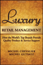 Michel Chevalier & Michel Gutsatz: Luxury Retail Management: How the World's Top Brands Provide Quality Product & Service Support