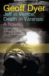 Geoff Dyer: Jeff in Venice, Death in Varanasi