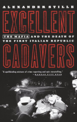 Alexander Stille: Excellent Cadavers: The Mafia and the Death of the First Italian Republic