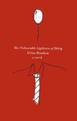 Milan Kundera: The Unbearable Lightness of Being: A Novel