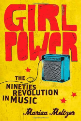Marisa Meltzer: Girl Power: The Nineties Revolution in Music