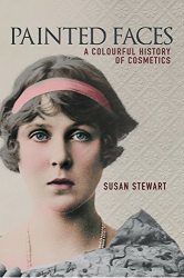 Susan Stewart: Painted Faces: A Colourful History of Cosmetics