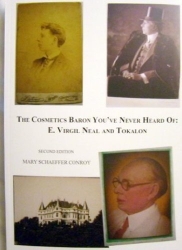 Mary Schaeffer Conroy: The Cosmetics Baron You've Never Heard Of: E. Virgil Neal And Tokalon (Second Edition)
