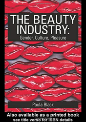 Paula Black: The Beauty Industry: Gender, Culture, Pleasure