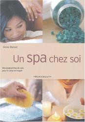 Anne Benoît: Un spa chez soi : Week-ends de soins pour le corps et l'esprit