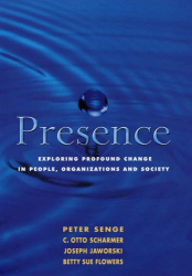 Peter M. Senge: Presence: Exploring Profound Change in People, Organizations and Society