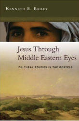 Kenneth Bailey: Jesus Through Middle Eastern Eyes: Cultural Studies in the Gospels