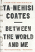 Ta-Nehisi Coates: Between the World and Me
