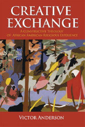 Victor Anderson: Creative Exchange: A Constructive Theology of African American Religious Experience (Intersections: African American Religious Thought)