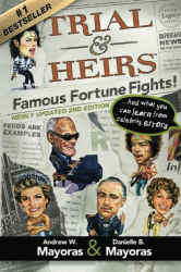 Danielle and Andy Mayoras: Trial & Heirs:  Famous Fortune Fights!: ... And what you can learn from celebrity errors (2nd edition)