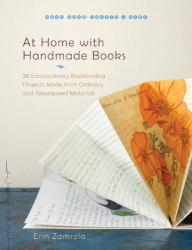 Erin Zamrzla: At Home with Handmade Books: 28 Extraordinary Bookbinding Projects Made from Ordinary and Repurposed Materials (Make Good: Crafts + Life)