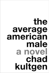 Chad Kultgen: Average American Male: A Novel