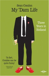 Sean Condon: My 'dam Life: Three Years in Holland (Lonely Planet Journeys)