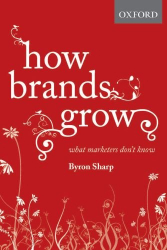 Byron Sharp: How Brands Grow: What Marketers Don't Know