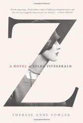 Therese Anne Fowler: Z: A Novel of Zelda Fitzgerald