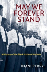 Imani Perry: May We Forever Stand: A History of the Black National Anthem (The John Hope Franklin Series in African American History and Culture)