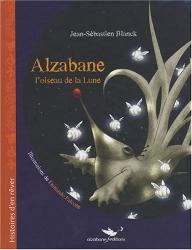 Jean-Sébastien Blanck: Alzabane, l'oiseau de la Lune