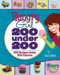 Lisa Lillien: Hungry Girl: 200 Under 200: 200 Recipes Under 200 Calories