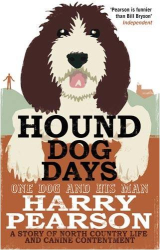 Harry Pearson: Hound Dog Days: One Dog and His Man - A Story of North Country Life and Canine Contentment