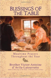 Victor-Antoine D'Avila-Latourrette: Blessings of the Table: Mealtime Prayers Throughout the Year