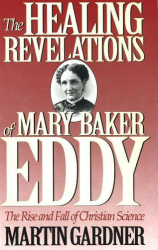 Martin Gardner: The Healing Revelations of Mary Baker Eddy: The Rise and Fall of Christian Science
