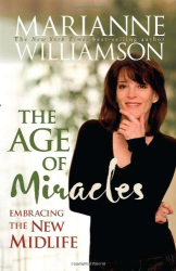 Marianne Williamson: The Age of Miracles: Embracing the New Midlife