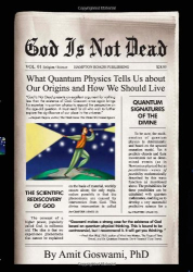 Amit Goswami: God Is Not Dead: What Quantum Physics Tells Us about Our Origins and How We Should Live