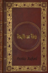 Prentice Mulford: Prentice Mulford - Thoughts are Things
