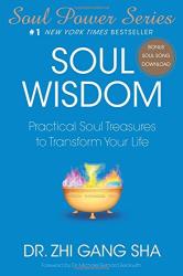 Zhi Gang Sha Dr.: Soul Wisdom: Practical Soul Treasures to Transform Your Life (Soul Power)