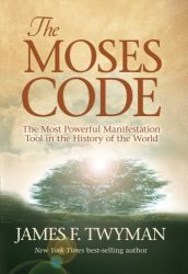 James F. Twyman: The Moses Code: The Most Powerful Manifestation Tool in the History of the World