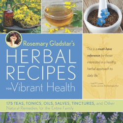 Rosemary Gladstar: Rosemary Gladstar's Herbal Recipes for Vibrant Health: 175 Teas, Tonics, Oils, Salves, Tinctures, and Other Natural Remedies for the Entire Family