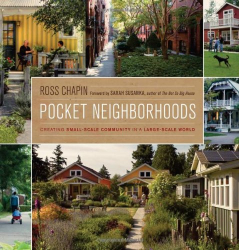 Ross Chapin: Pocket Neighborhoods: Creating Small-Scale Community in a Large-Scale World
