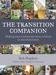 Rob Hopkins: The Transition Companion: Making Your Community More Resilient in Uncertain Times