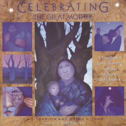 Cait Johnson: Celebrating the Great Mother: A Handbook of Earth-Honoring Activities for Parents and Children