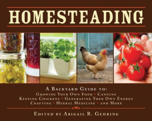: Homesteading: A Back to Basics Guide to Growing Your Own Food, Canning, Keeping Chickens, Generating Your Own Energy, Crafting, Herbal Medicine, and More (Back to Basics Guides)