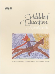 : Waldorf Education: A Family Guide