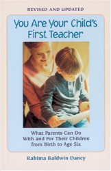 Rahima Baldwin Dancy: You Are Your Child's First Teacher: What Parents Can Do With and For Their Chlldren from Birth to Age Six