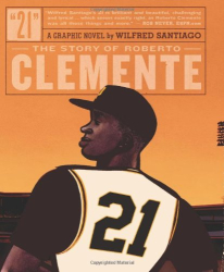 Wilfred Santiago: 21: The Story of Roberto Clemente