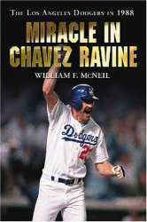 William F. McNeil: Miracle in Chavez Ravine: The Los Angeles Dodgers in 1988