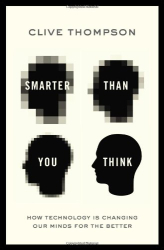 Clive Thompson: Smarter Than You Think: How Technology is Changing Our Minds for the Better