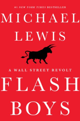Michael Lewis: Flash Boys: A Wall Street Revolt