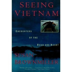 Susan Brownmiller: Seeing Vietnam: Encounters of the Road and Heart