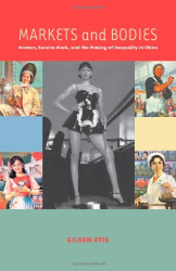 Eileen Otis: Markets and Bodies: Women, Service Work, and the Making of Inequality in China