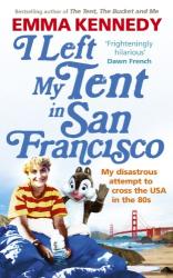 Emma Kennedy: I Left My Tent in San Francisco