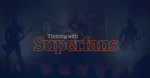 Blog-thriving-post-dl-era-superfans-02