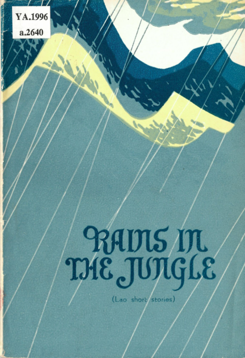 Rains in the jungle, a collection of short stories by Lao authors translated into English and published in 1967 by the Neo Lao Haksat (Lao Patriotic Front), the political wing of the Pathet Lao, for external propaganda. British Library, YA.1996.a.2640
